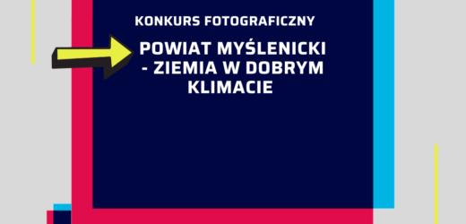 """Konkurs Fotograficzny – Powiat Myślenicki """"Ziemia w Dobrym Klimacie"""